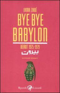 Foto Cover di Bye Bye Babylon. Beirut 1975-1979, Libro di Lamia Ziadé, edito da Rizzoli Lizard