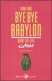 Bye Bye Babylon. Beirut 1975-1979