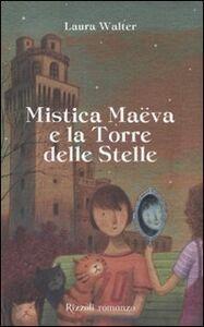 Foto Cover di Mistica Maëva e la torre delle stelle, Libro di Laura Walter, edito da Rizzoli