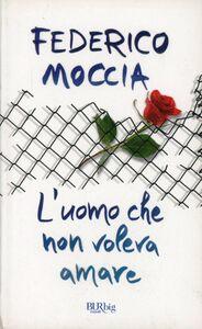 Libro L' uomo che non voleva amare Federico Moccia