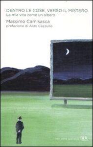 Foto Cover di Dentro le cose, verso il mistero. La mia vita come un albero, Libro di Massimo Camisasca, edito da BUR Biblioteca Univ. Rizzoli