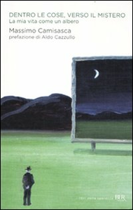 Libro Dentro le cose, verso il mistero. La mia vita come un albero Massimo Camisasca