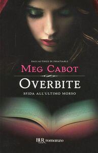 Libro Overbite. Sfida all'ultimo morso Meg Cabot