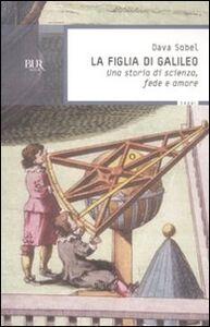 Libro La figlia di Galileo. Una storia di scienza, fede e amore Dava Sobel