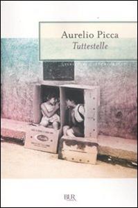 Libro Tuttestelle Aurelio Picca