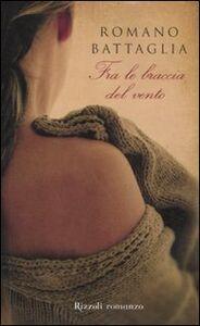 Libro Fra le braccia del vento Romano Battaglia