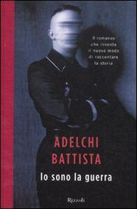 Libro Io sono la guerra Adelchi Battista
