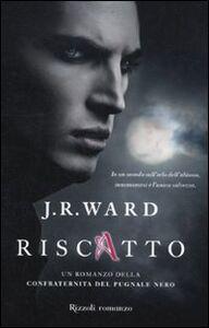 Libro Riscatto. La confraternita del pugnale nero. Vol. 7 J. R. Ward