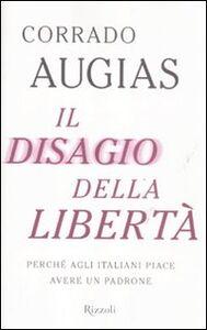 Libro Il disagio della libertà. Perché agli italiani piace avere un padrone Corrado Augias
