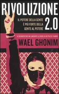 Libro Rivoluzione 2.0. Il potere della gente è più forte della gente al potere Wael Ghonim