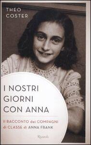 Libro I nostri giorni con Anna. Il racconto dei compagni di classe di Anna Fank Theo Coster