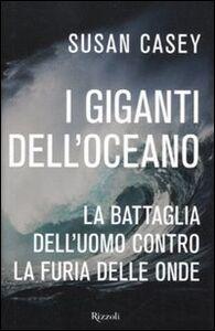 Foto Cover di I giganti dell'oceano. La battaglia dell'uomo contro la furia delle onde, Libro di Susan Casey, edito da Rizzoli