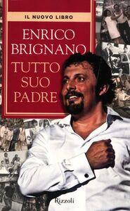 Foto Cover di Tutto suo padre, Libro di Enrico Brignano, edito da Rizzoli