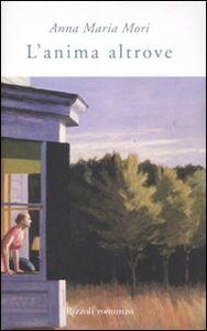 Libro L' anima altrove Anna M. Mori