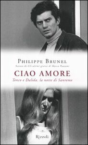 Foto Cover di Ciao amore. Tenco e Dalida, la notte di Sanremo, Libro di Philippe Brunel, edito da Rizzoli