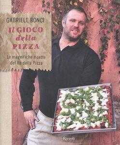 Libro Il gioco della pizza. Le magnifiche ricette del re della pizza Gabriele Bonci , Elisia Menduni 0