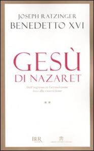 Libro Gesù di Nazaret. Dall'ingresso in Gerusalemme fino alla risurrezione Benedetto XVI (Joseph Ratzinger)
