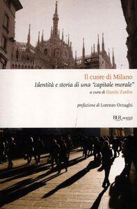 Libro Il cuore di Milano. Identità e storia di una «capitale morale»