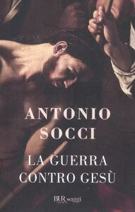 Foto Cover di La guerra contro Gesù, Libro di Antonio Socci, edito da BUR Biblioteca Univ. Rizzoli