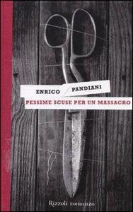 Libro Pessime scuse per un massacro. Un romanzo de «Les italiens» Enrico Pandiani