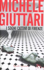 Foto Cover di I sogni cattivi di Firenze, Libro di Michele Giuttari, edito da Rizzoli