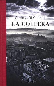 Foto Cover di La collera, Libro di Andrea Di Consoli, edito da Rizzoli