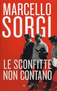 Libro Le sconfitte non contano Marcello Sorgi