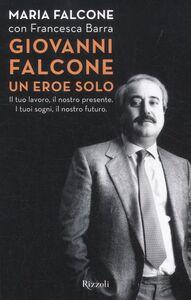 Libro Giovanni Falcone un eroe solo. Il tuo lavoro, il nostro presente. I tuoi sogni, il nostro futuro Maria Falcone , Francesca Barra