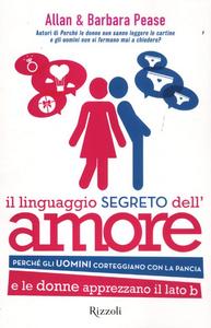 Libro Il linguaggio segreto dell'amore. Perché gli uomini corteggiano con la pancia e le donne apprezzano il lato B Allan Pease , Barbara Pease