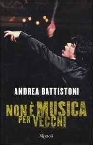 Foto Cover di Non è musica per vecchi, Libro di Andrea Battistoni, edito da Rizzoli
