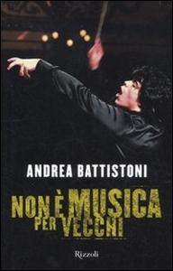 Libro Non è musica per vecchi Andrea Battistoni