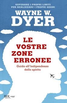 Le vostre zone erronee. Guida all'indipendenza dello spirito - Wayne W. Dyer - copertina