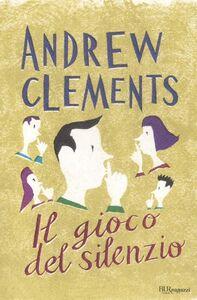 Libro Il gioco del silenzio Andrew Clements