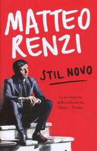 Foto Cover di Stil novo. La rivoluzione della bellezza tra Dante e Twitter, Libro di Matteo Renzi, edito da Rizzoli