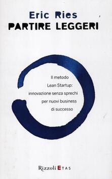 Partire leggeri. Il metodo Lean Startup: innovazione senza sprechi per nuovi business di successo - Eric Ries - copertina