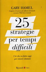 Libro 25 strategie per tempi difficili. Ciò che va fatto oggi per vincere domani Gary Hamel