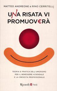 Libro Una risata vi promuoverà. Teoria e pratica dell'umorismo per il benessere aziendale e la crescita professionale Matteo Andreone , Rino Cerritelli