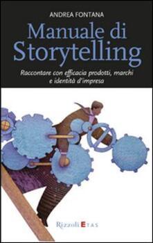 Manuale di storytelling. Raccontare con efficacia prodotti, marchi e identità d'impresa - Andrea Fontana - copertina