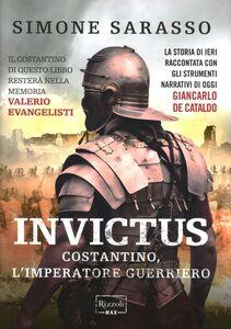 Foto Cover di Invictus. Costantino, l'imperatore guerriero, Libro di Simone Sarasso, edito da Rizzoli