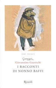 Foto Cover di I racconti di nonno Baffi. Opere. Vol. 2, Libro di Giovanni Guareschi, edito da Rizzoli