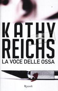 Foto Cover di La voce delle ossa, Libro di Kathy Reichs, edito da Rizzoli