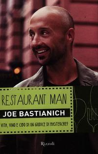 Restaurant man. Vita, vino e cibo di un giudice di MasterChef - Bastianich Joe - wuz.it
