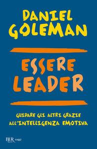 Libro Essere leader. Guidare gli altri grazie all'intelligenza emotiva Daniel Goleman , Richard E. Boyatzis , Anne McKee