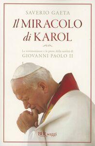 Libro Il miracolo di Karol. Le testimonianze e le prove della santità di Giovanni Paolo II Saverio Gaeta