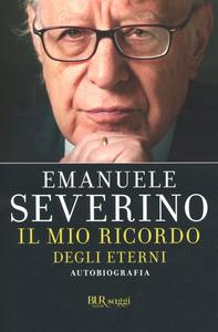 Libro Il mio ricordo degli eterni. Autobiografia Emanuele Severino