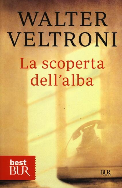 La scoperta dell'alba - Walter Veltroni - copertina