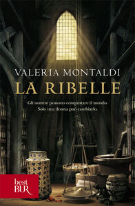 Foto Cover di La ribelle, Libro di Valeria Montaldi, edito da BUR Biblioteca Univ. Rizzoli