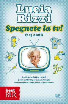 Camfeed.it Spegnete la TV! Con il metodo «Fate i bravi!», giochi e attività per tutta la famiglia. Un momento di sana e corretta educazione (1-15 anni) Image