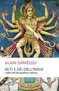 Foto Cover di Miti e dèi dell'India, Libro di Alain Daniélou, edito da BUR Biblioteca Univ. Rizzoli