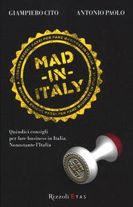 Mad in Italy. Quindici consigli per fare business in Italia nonostante l'Italia - Giampiero Cito,Antonio Paolo - copertina